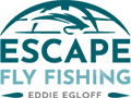 Escape Fly Fishing – Eddie Egloff